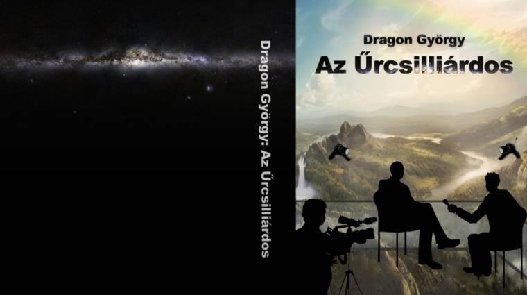 Dragon György: Az Űrcsilliárdos - Gyu regényének megjelenése szeptemberben várható bevezetőkép
