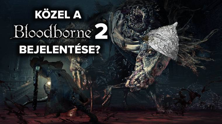 Bloodborne 2 - már a hétvégén bejelentik? bevezetőkép