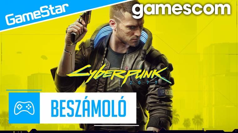 Gamescom beszámoló - totálisan elmosott minket a Cyberpunk 2077 bevezetőkép