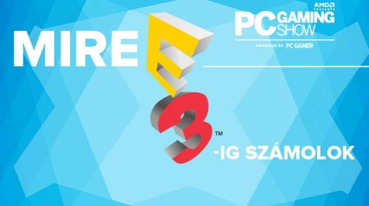 Mire E3-ig számolok - PC Gaming Show bevezetőkép