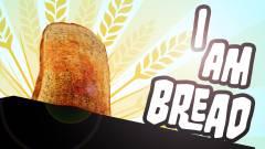I am Bread - PS4-en is lehetsz kenyér kép