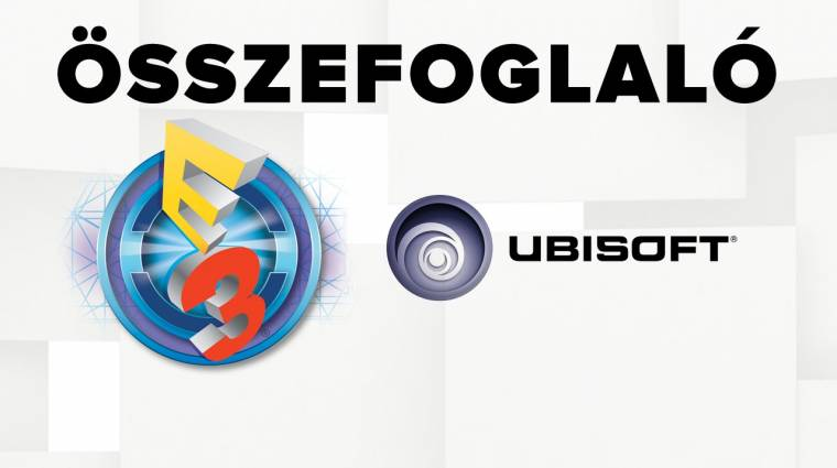 E3 2016 - Ubisoft sajtókonferencia összefoglaló bevezetőkép