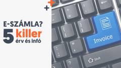 Az e-számla üzleti előnyt hoz használójának – 5 killer érv és infó kép